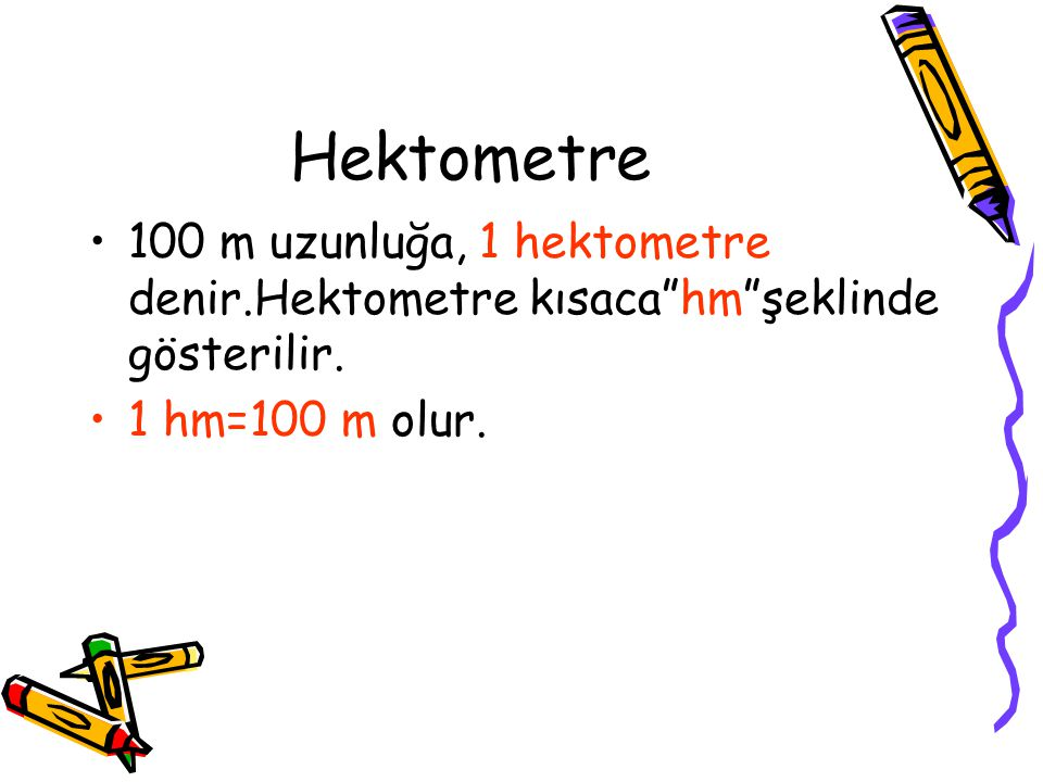 Hektometre 100 m uzunluğa, 1 hektometre denir.Hektometre kısaca hm şeklinde gösterilir.