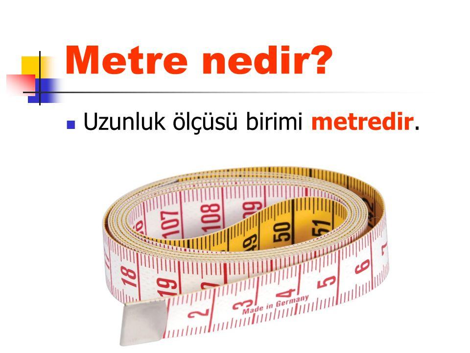 Metre nedir Uzunluk ölçüsü birimi metredir.