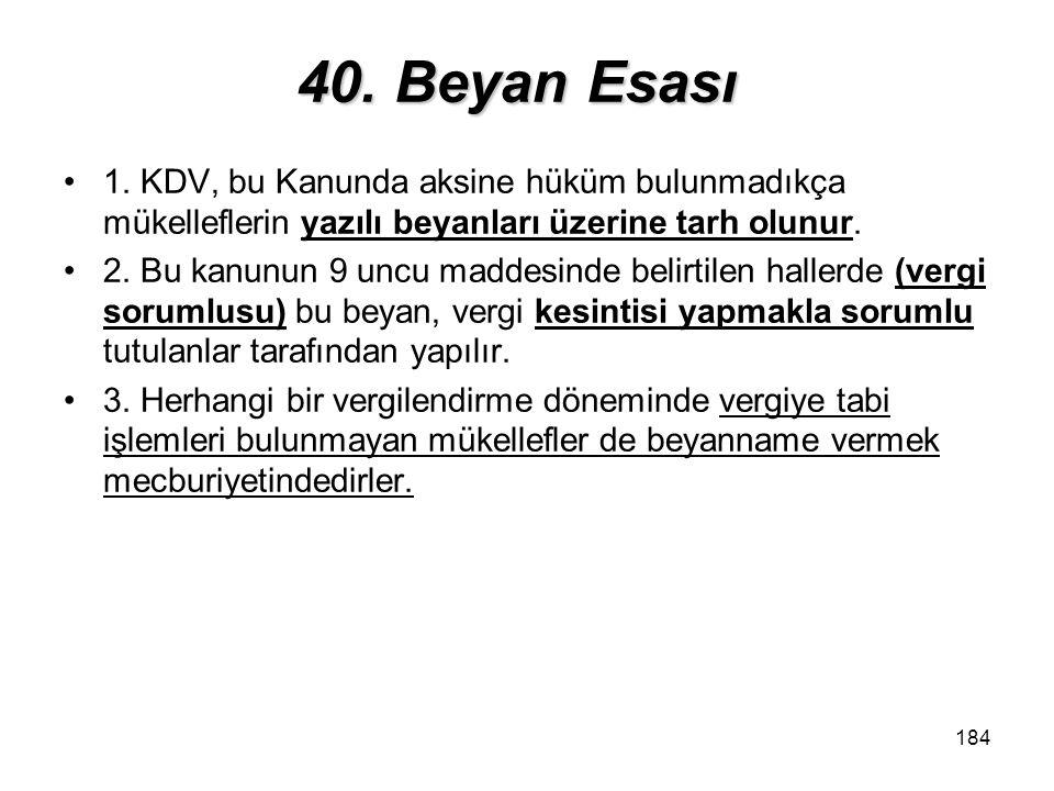40. Beyan Esası 1. KDV, bu Kanunda aksine hüküm bulunmadıkça mükelleflerin yazılı beyanları üzerine tarh olunur.