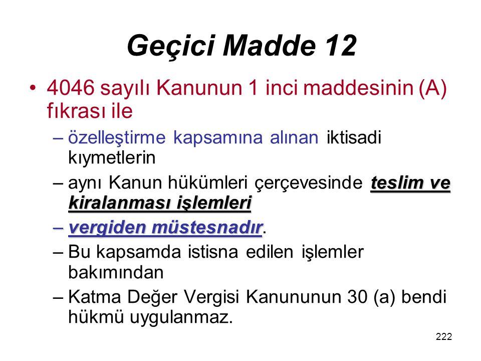 Geçici Madde 12 4046 sayılı Kanunun 1 inci maddesinin (A) fıkrası ile