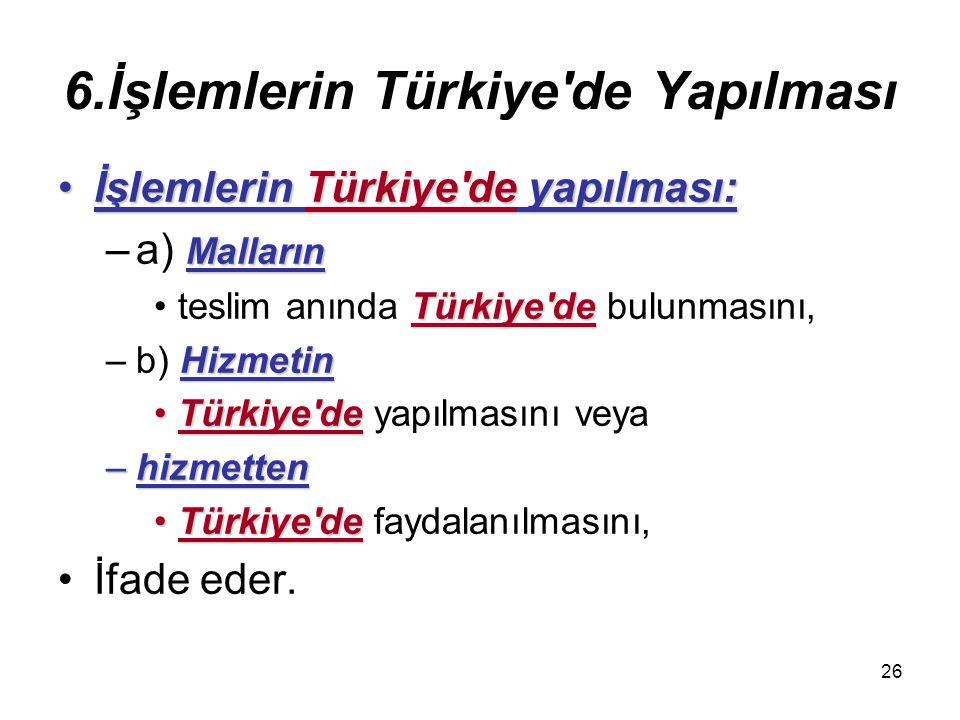 6.İşlemlerin Türkiye de Yapılması