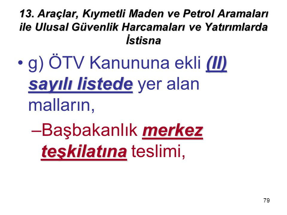 g) ÖTV Kanununa ekli (II) sayılı listede yer alan malların,