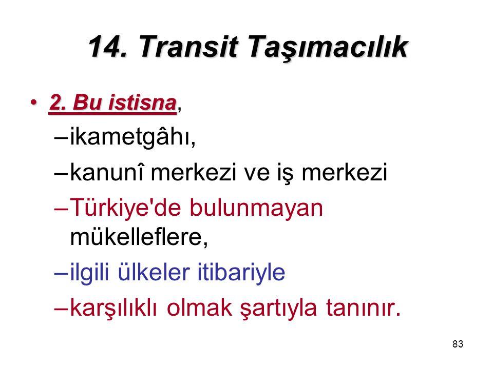 14. Transit Taşımacılık ikametgâhı, kanunî merkezi ve iş merkezi