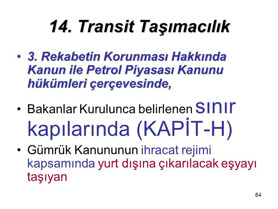 14. Transit Taşımacılık 3. Rekabetin Korunması Hakkında Kanun ile Petrol Piyasası Kanunu hükümleri çerçevesinde,