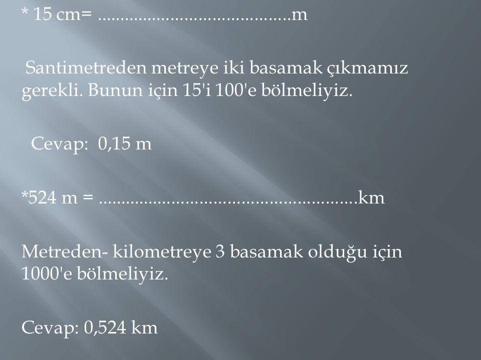 15 cm=. m Santimetreden metreye iki basamak çıkmamız gerekli