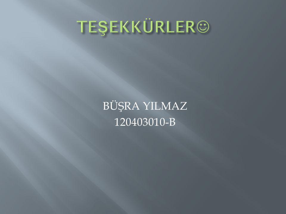 TEŞEKKÜRLER BÜŞRA YILMAZ 120403010-B
