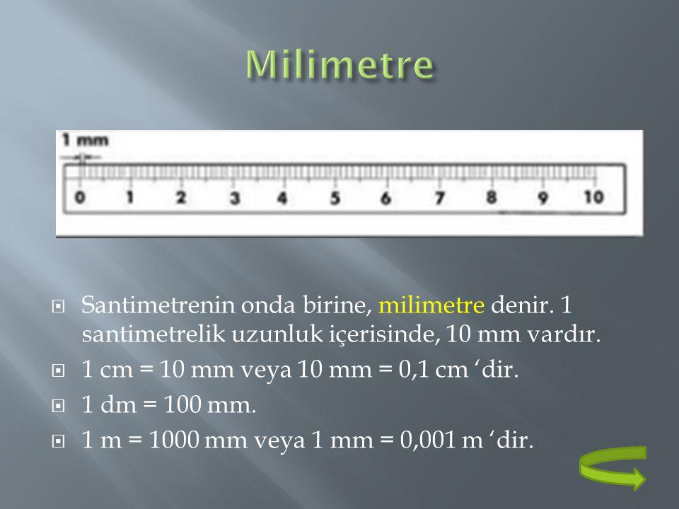 Milimetre Santimetrenin onda birine, milimetre denir. 1 santimetrelik uzunluk içerisinde, 10 mm vardır.