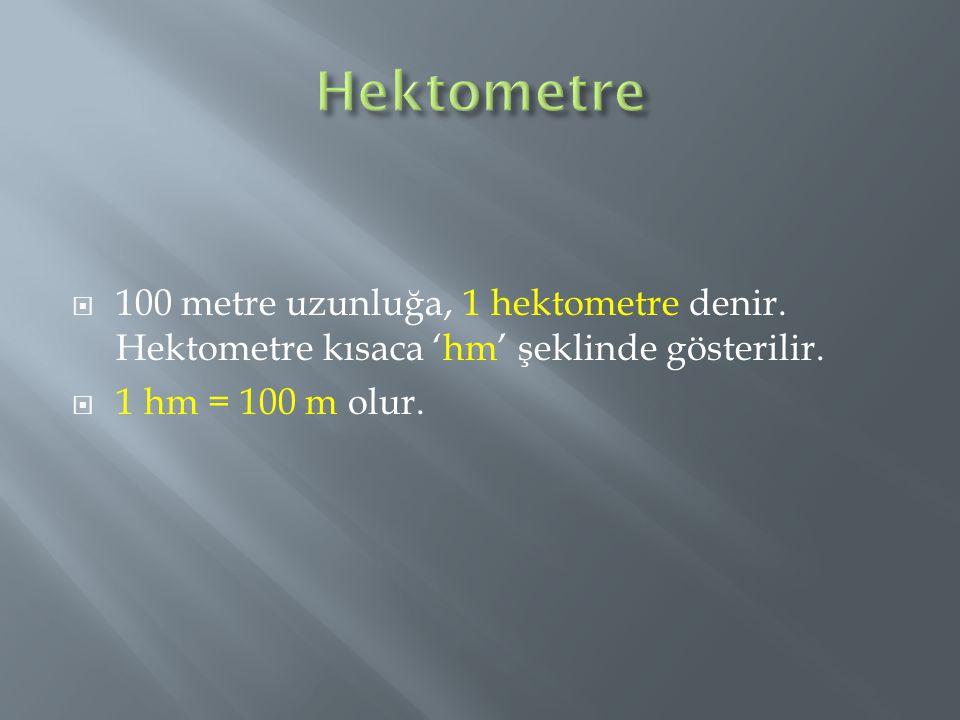 Hektometre 100 metre uzunluğa, 1 hektometre denir.