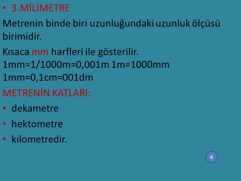 Metrenin binde biri uzunluğundaki uzunluk ölçüsü birimidir.