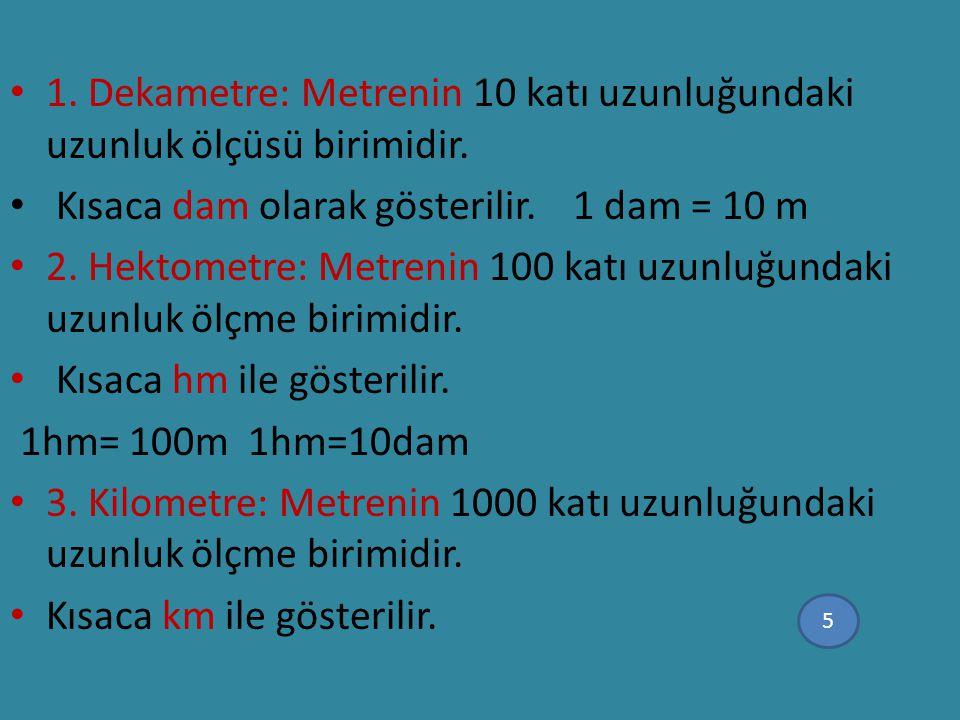1. Dekametre: Metrenin 10 katı uzunluğundaki uzunluk ölçüsü birimidir.