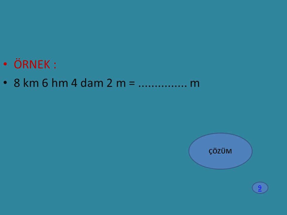 ÖRNEK : 8 km 6 hm 4 dam 2 m = ............... m ÇÖZÜM 9