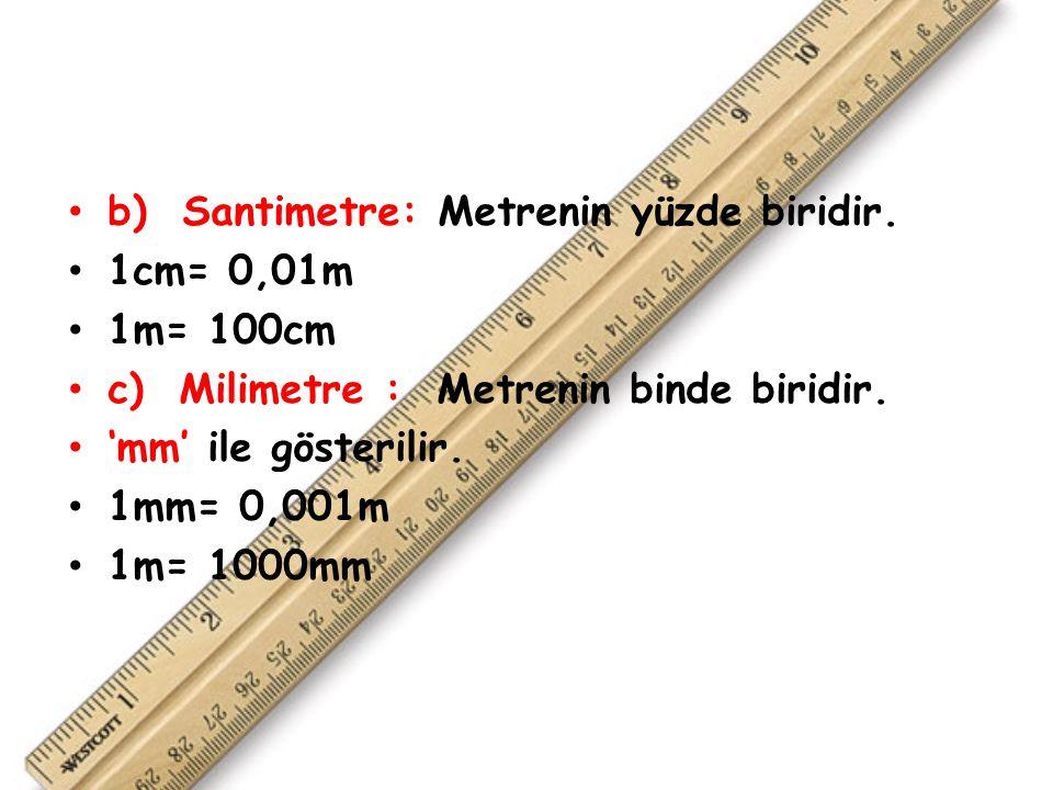 b) Santimetre: Metrenin yüzde biridir.