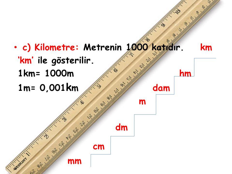 c) Kilometre: Metrenin 1000 katıdır. km