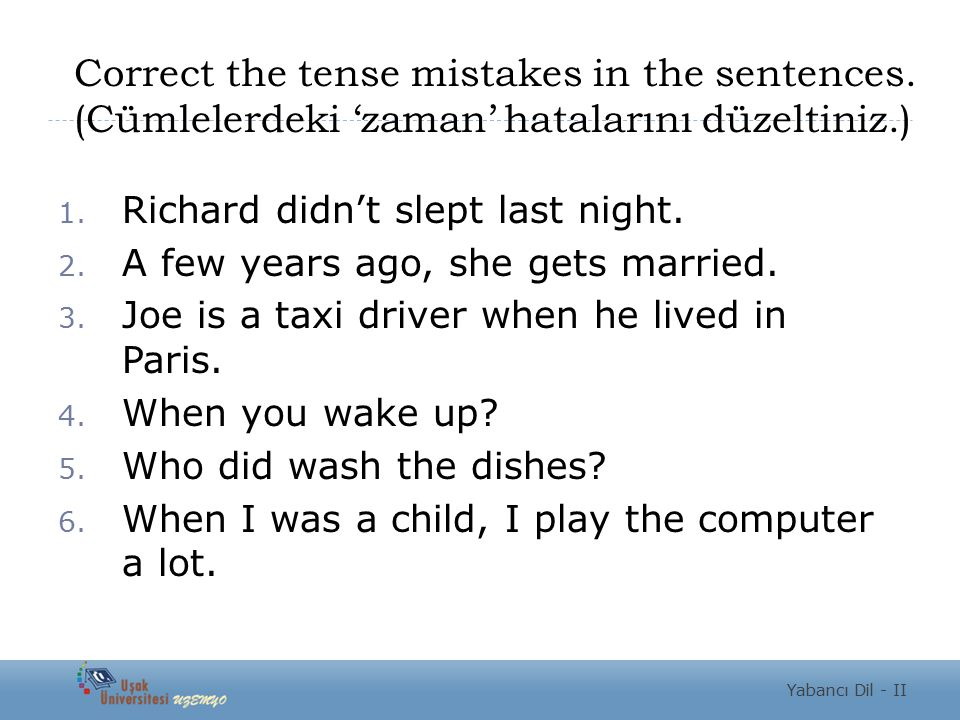 Correct the tense mistakes in the sentences