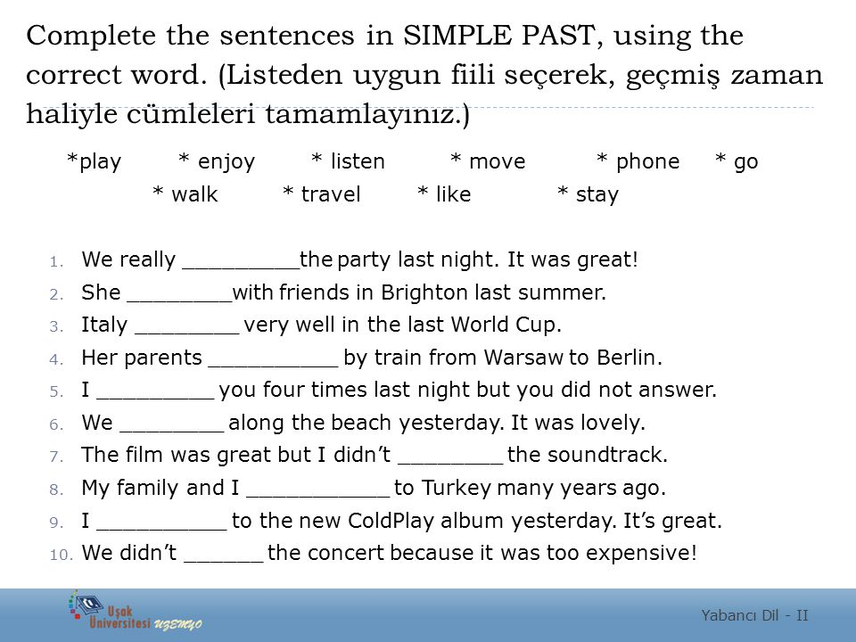 Complete the sentences in SIMPLE PAST, using the correct word