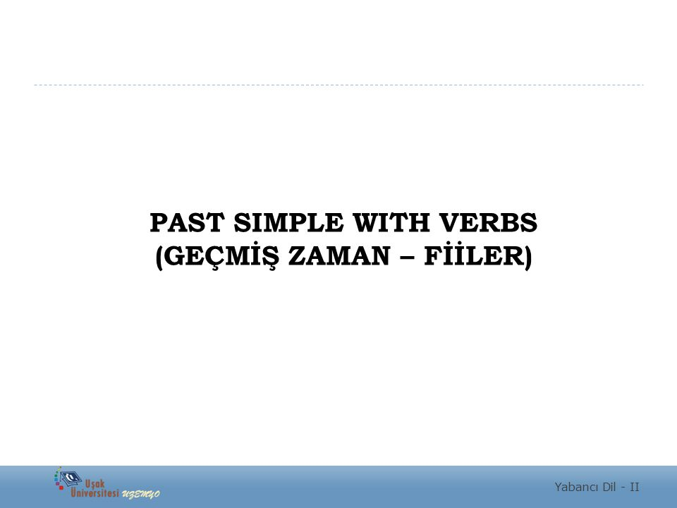 PAST SIMPLE WITH VERBS (GEÇMİŞ ZAMAN – FİİLER)