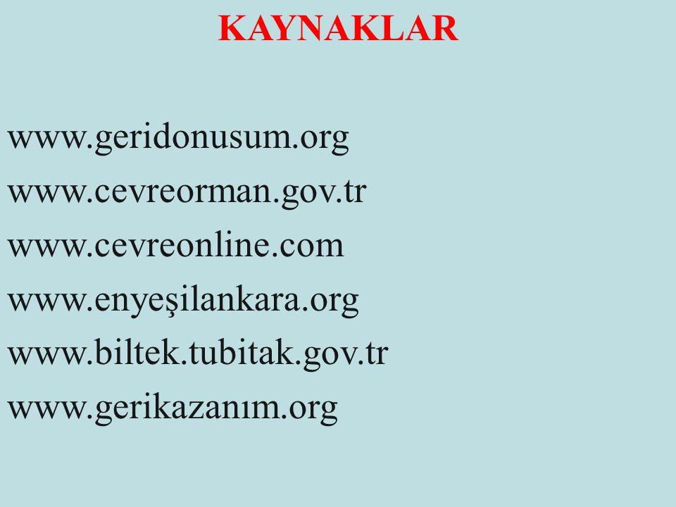 KAYNAKLAR www. geridonusum. org www. cevreorman. gov. tr www