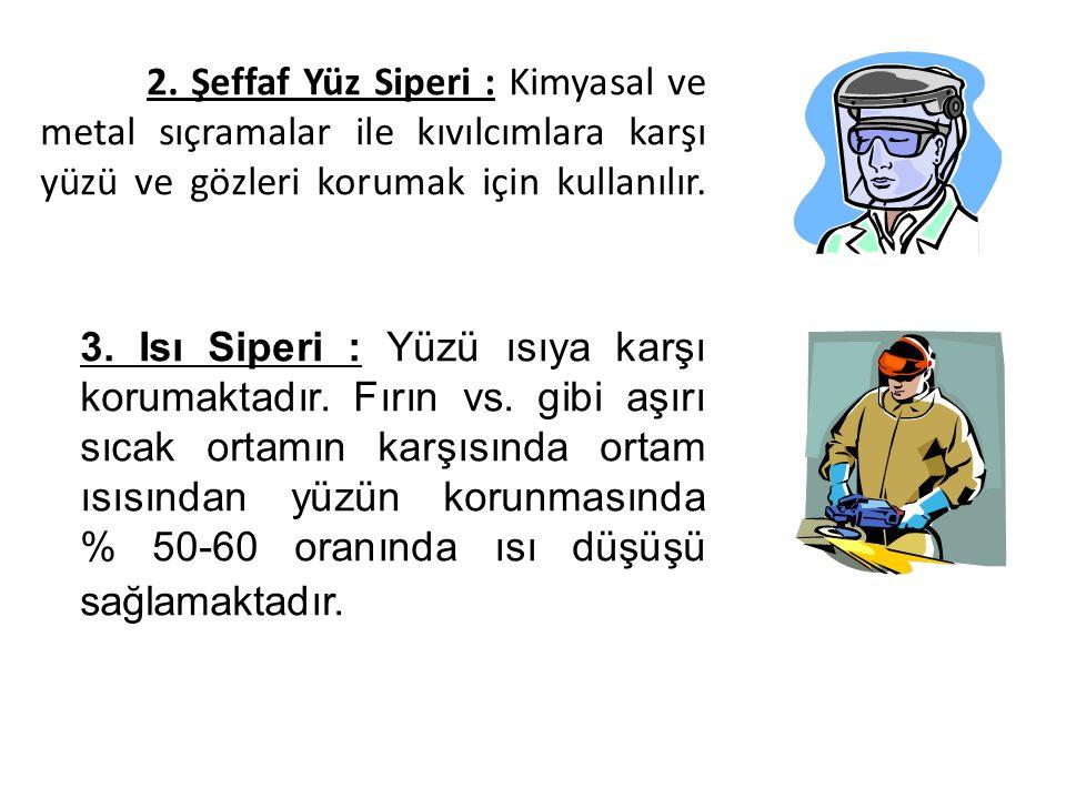 2. Şeffaf Yüz Siperi : Kimyasal ve metal sıçramalar ile kıvılcımlara karşı yüzü ve gözleri korumak için kullanılır.