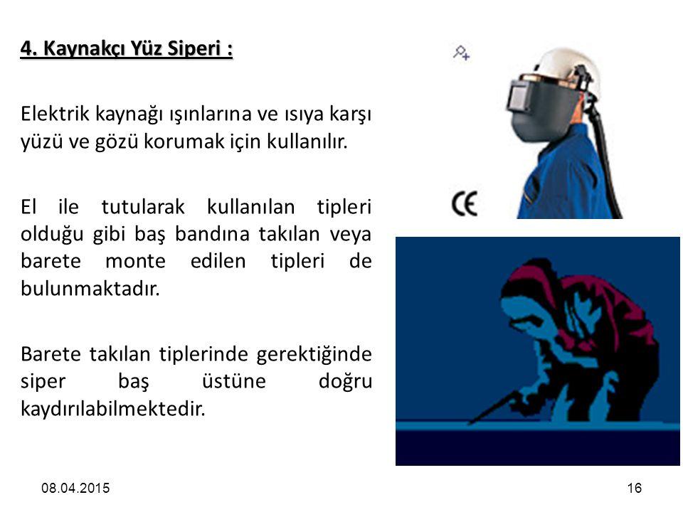 4. Kaynakçı Yüz Siperi : Elektrik kaynağı ışınlarına ve ısıya karşı yüzü ve gözü korumak için kullanılır.