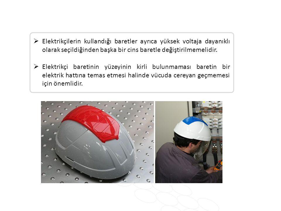 Elektrikçilerin kullandığı baretler ayrıca yüksek voltaja dayanıklı olarak seçildiğinden başka bir cins baretle değiştirilmemelidir.