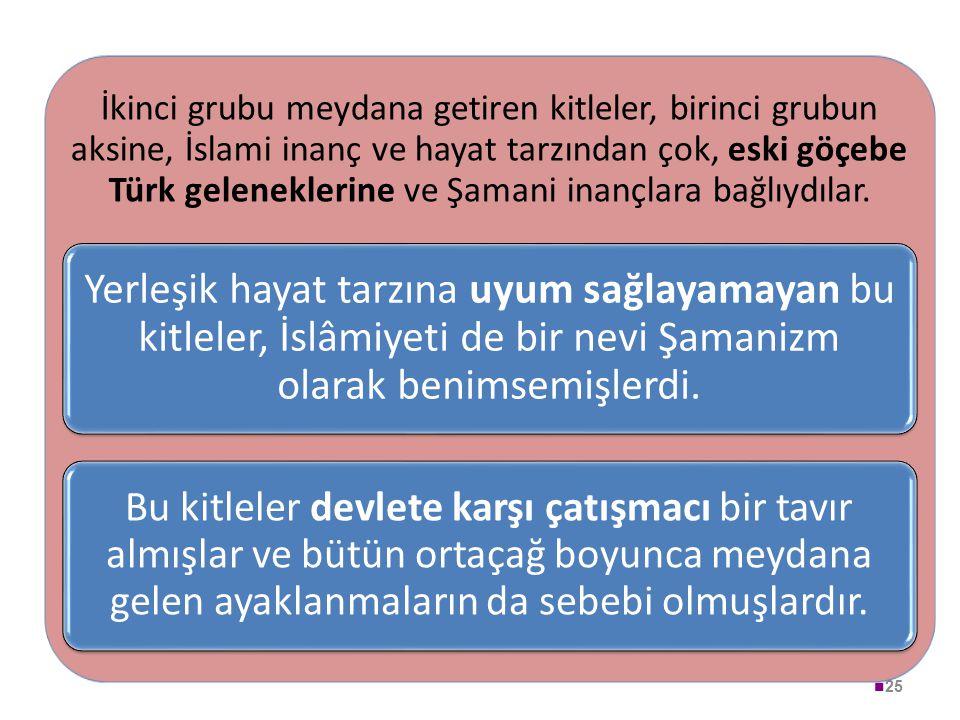 İkinci grubu meydana getiren kitleler, birinci grubun aksine, İslami inanç ve hayat tarzından çok, eski göçebe Türk geleneklerine ve Şamani inançlara bağlıydılar.