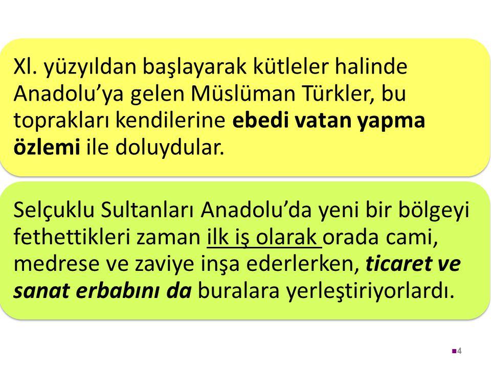 Xl. yüzyıldan başlayarak kütleler halinde Anadolu'ya gelen Müslüman Türkler, bu toprakları kendilerine ebedi vatan yapma özlemi ile doluydular.
