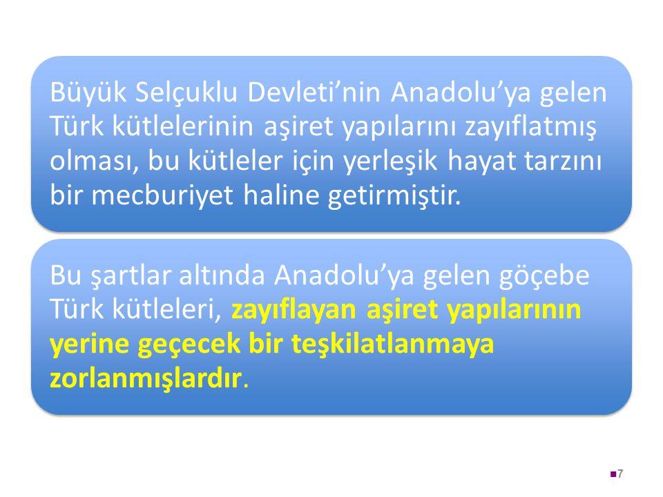 Büyük Selçuklu Devleti'nin Anadolu'ya gelen Türk kütlelerinin aşiret yapılarını zayıflatmış olması, bu kütleler için yerleşik hayat tarzını bir mecburiyet haline getirmiştir.