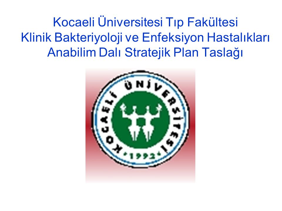 Kocaeli Üniversitesi Tıp Fakültesi Klinik Bakteriyoloji ve Enfeksiyon Hastalıkları Anabilim Dalı Stratejik Plan Taslağı