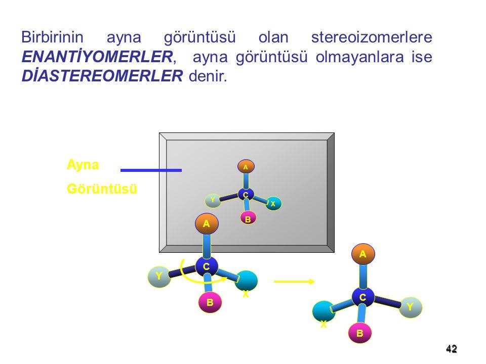 Birbirinin ayna görüntüsü olan stereoizomerlere ENANTİYOMERLER, ayna görüntüsü olmayanlara ise DİASTEREOMERLER denir.