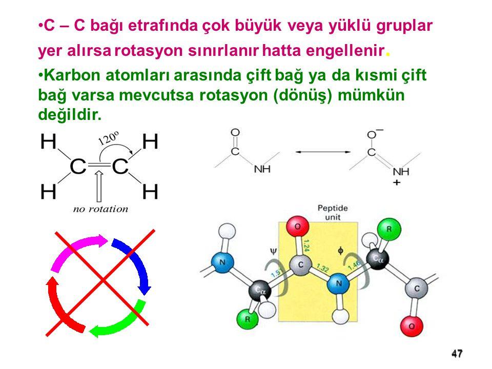 C – C bağı etrafında çok büyük veya yüklü gruplar yer alırsa rotasyon sınırlanır hatta engellenir.