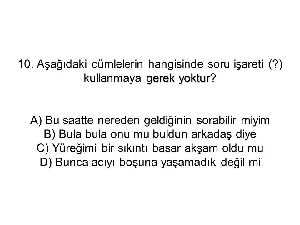 10. Aşağıdaki cümlelerin hangisinde soru işareti (