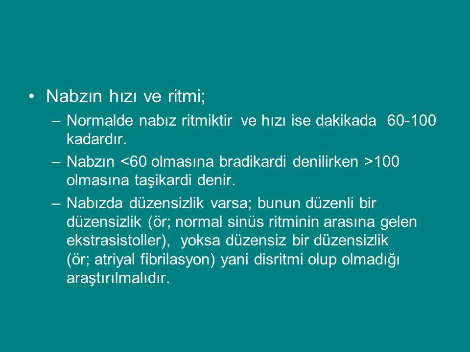 Nabzın hızı ve ritmi; Normalde nabız ritmiktir ve hızı ise dakikada 60-100 kadardır.