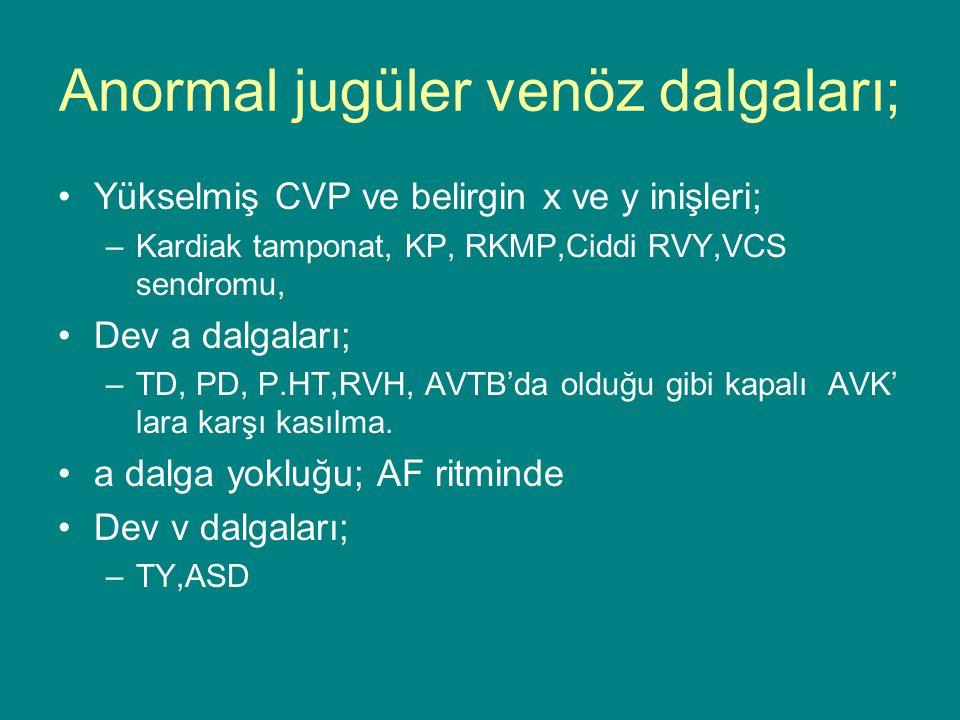 Anormal jugüler venöz dalgaları;