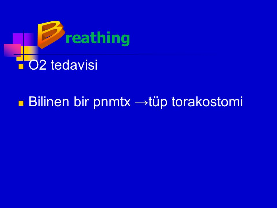 reathing B O2 tedavisi Bilinen bir pnmtx →tüp torakostomi