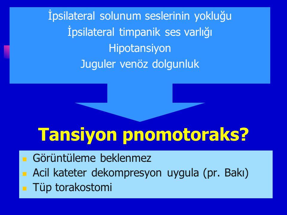 Tansiyon pnomotoraks İpsilateral solunum seslerinin yokluğu
