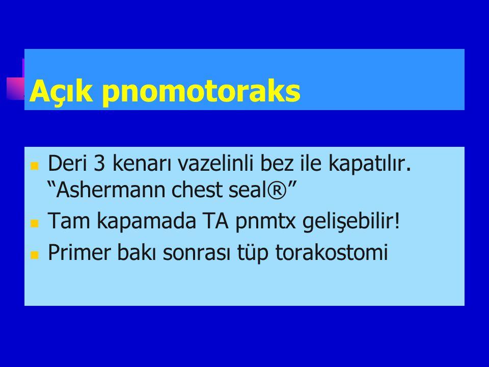 Açık pnomotoraks Deri 3 kenarı vazelinli bez ile kapatılır. Ashermann chest seal® Tam kapamada TA pnmtx gelişebilir!