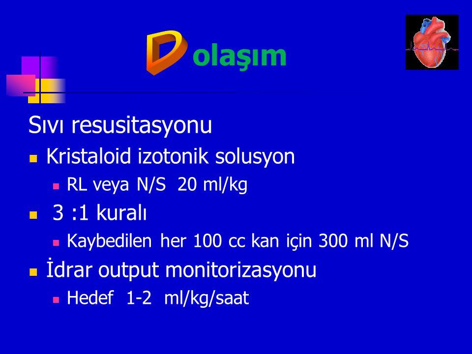 olaşım D Sıvı resusitasyonu Kristaloid izotonik solusyon 3 :1 kuralı