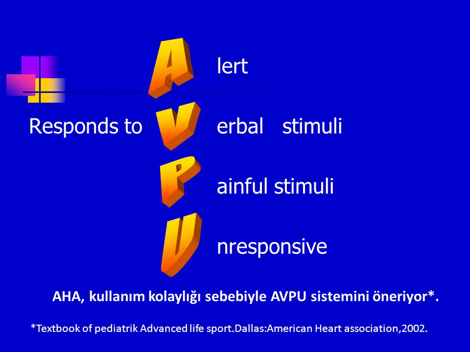 AHA, kullanım kolaylığı sebebiyle AVPU sistemini öneriyor*.