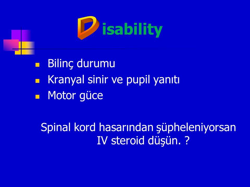 Spinal kord hasarından şüpheleniyorsan IV steroid düşün.