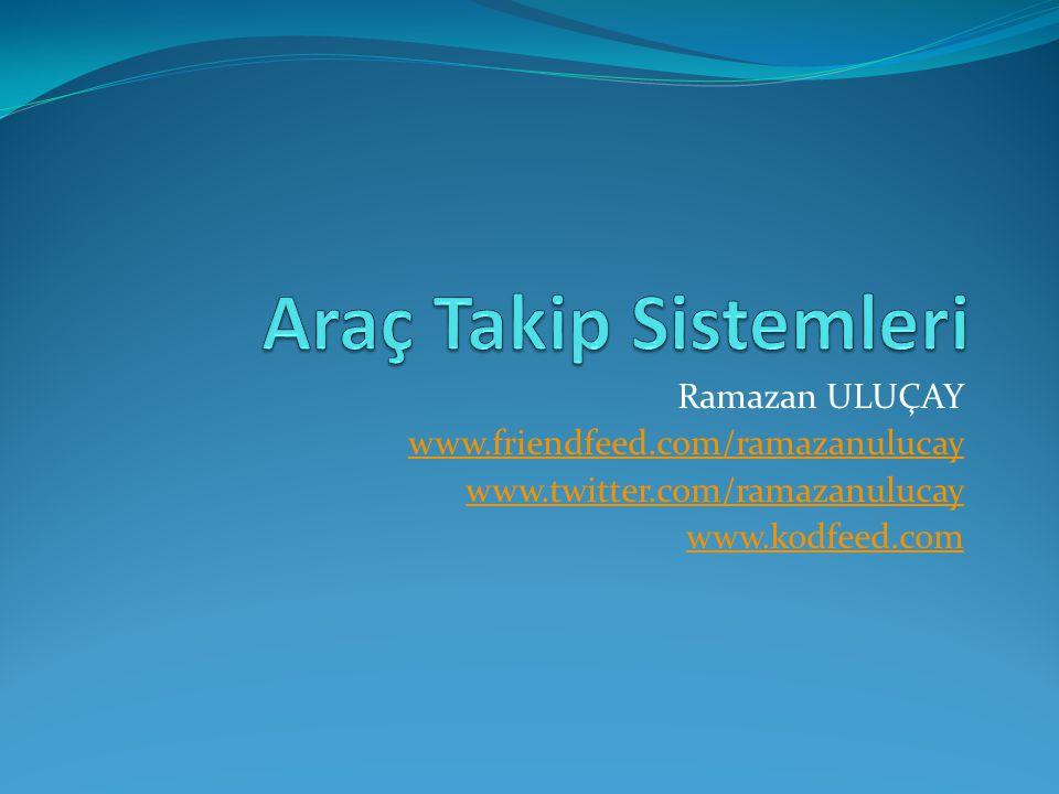 Araç Takip Sistemleri Ramazan ULUÇAY www.friendfeed.com/ramazanulucay