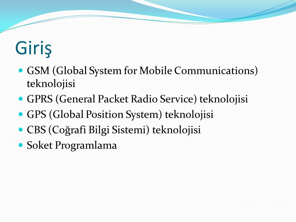 Giriş GSM (Global System for Mobile Communications) teknolojisi