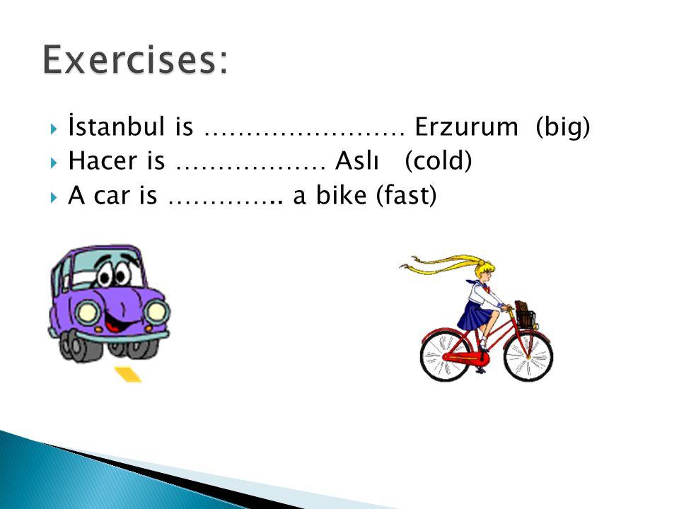 Exercises: İstanbul is …………………… Erzurum (big)