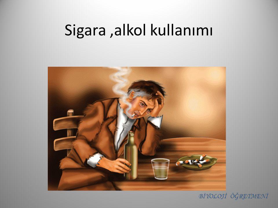 Sigara ,alkol kullanımı