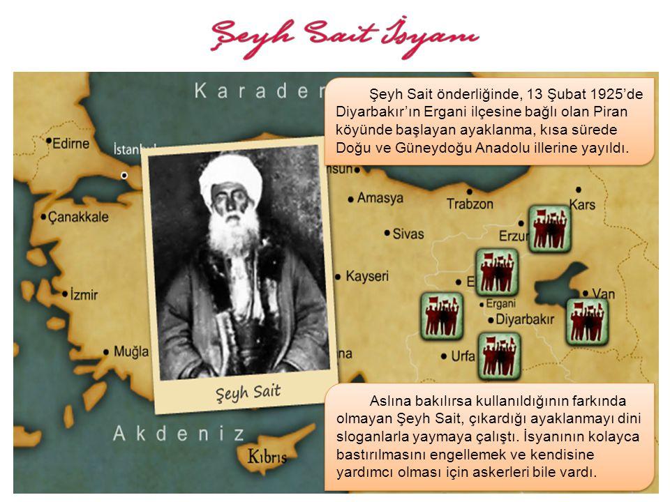Şeyh Sait önderliğinde, 13 Şubat 1925'de Diyarbakır'ın Ergani ilçesine bağlı olan Piran köyünde başlayan ayaklanma, kısa sürede Doğu ve Güneydoğu Anadolu illerine yayıldı.