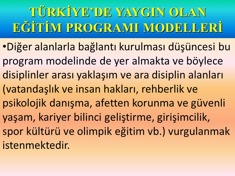 TÜRKİYE'DE YAYGIN OLAN EĞİTİM PROGRAMI MODELLERİ