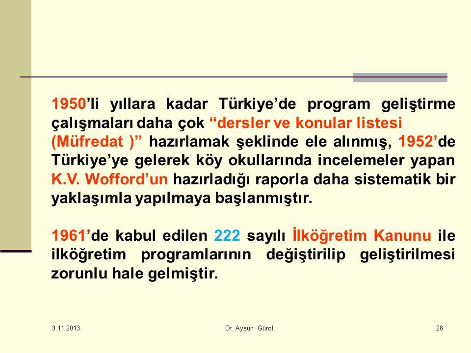 1950'li yıllara kadar Türkiye'de program geliştirme çalışmaları daha çok dersler ve konular listesi