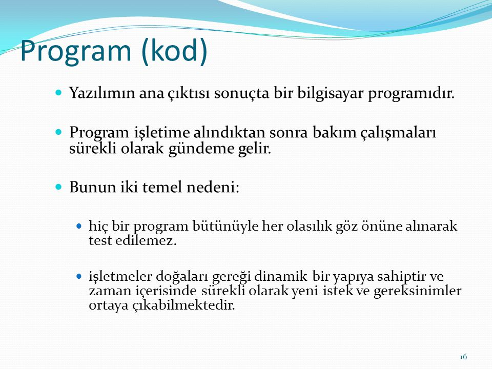 Program (kod) Yazılımın ana çıktısı sonuçta bir bilgisayar programıdır.