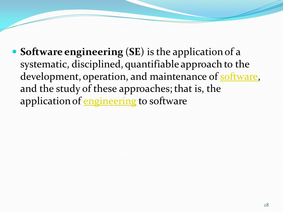 Software engineering (SE) is the application of a systematic, disciplined, quantifiable approach to the development, operation, and maintenance of software, and the study of these approaches; that is, the application of engineering to software