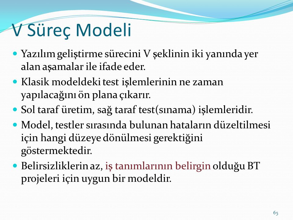 V Süreç Modeli Yazılım geliştirme sürecini V şeklinin iki yanında yer alan aşamalar ile ifade eder.