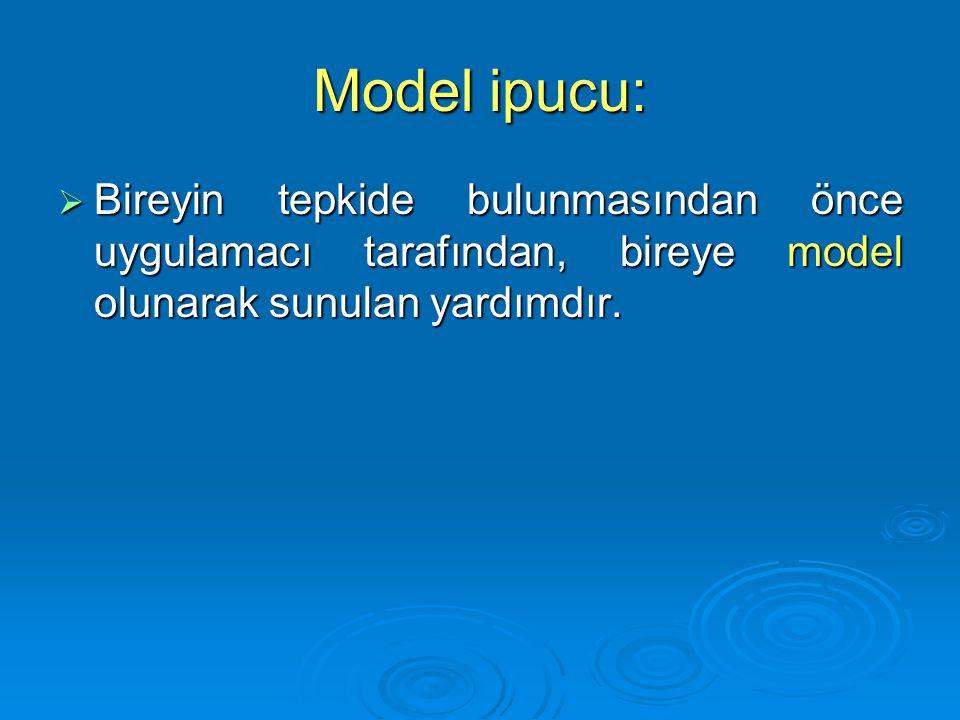 Model ipucu: Bireyin tepkide bulunmasından önce uygulamacı tarafından, bireye model olunarak sunulan yardımdır.